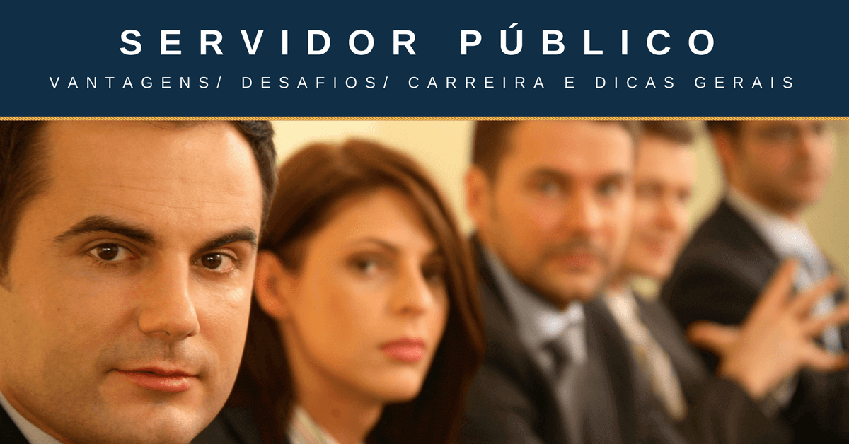 Servidor público: vantagens, desafios, carreira e dicas gerais.