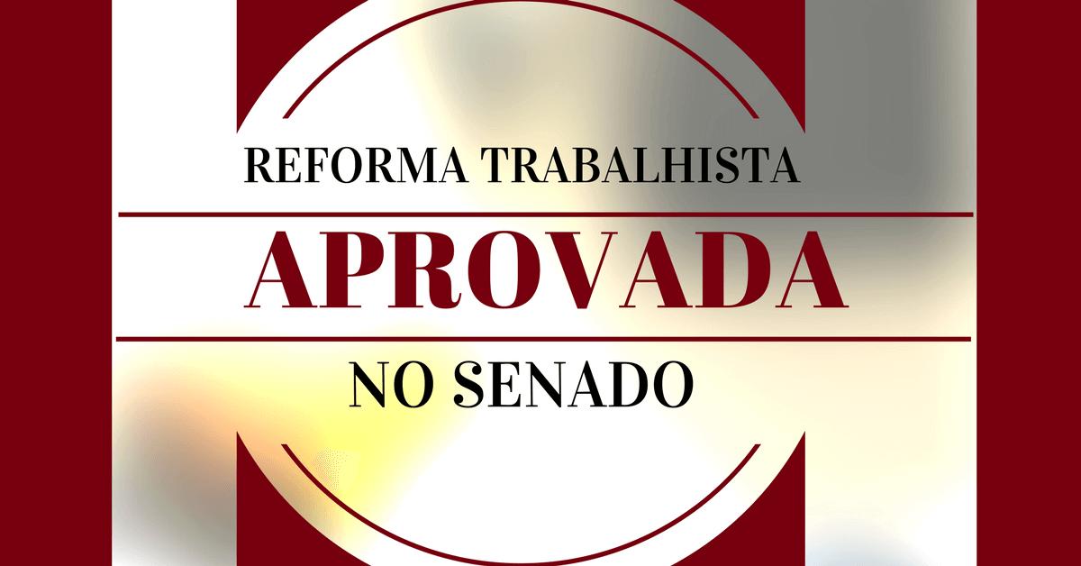 Reforma trabalhista é aprovada no Senado; confira o que muda na lei!